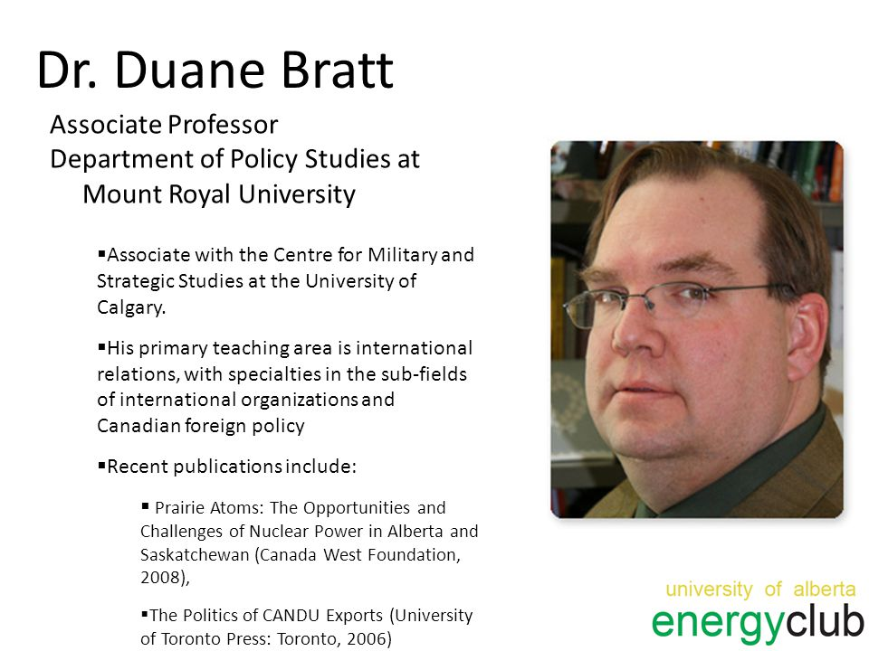 Dr. Duane Bratt Associate Professor Department of Policy Studies at Mount Royal University  Associate with the Centre for Military and Strategic Stud