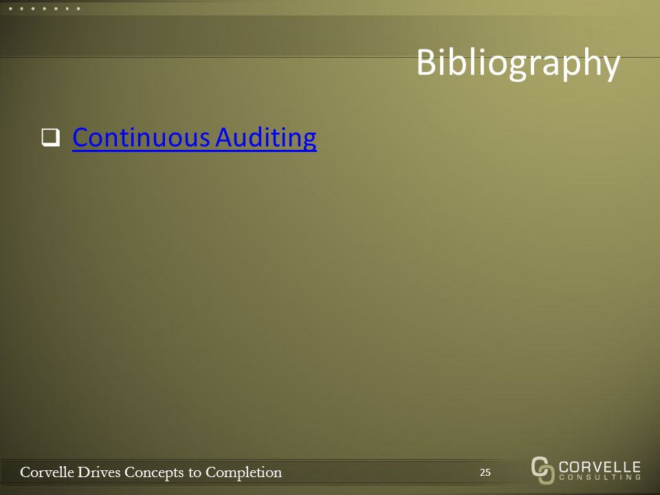 Corvelle Drives Concepts to Completion Bibliography  Continuous Auditing Continuous Auditing 25