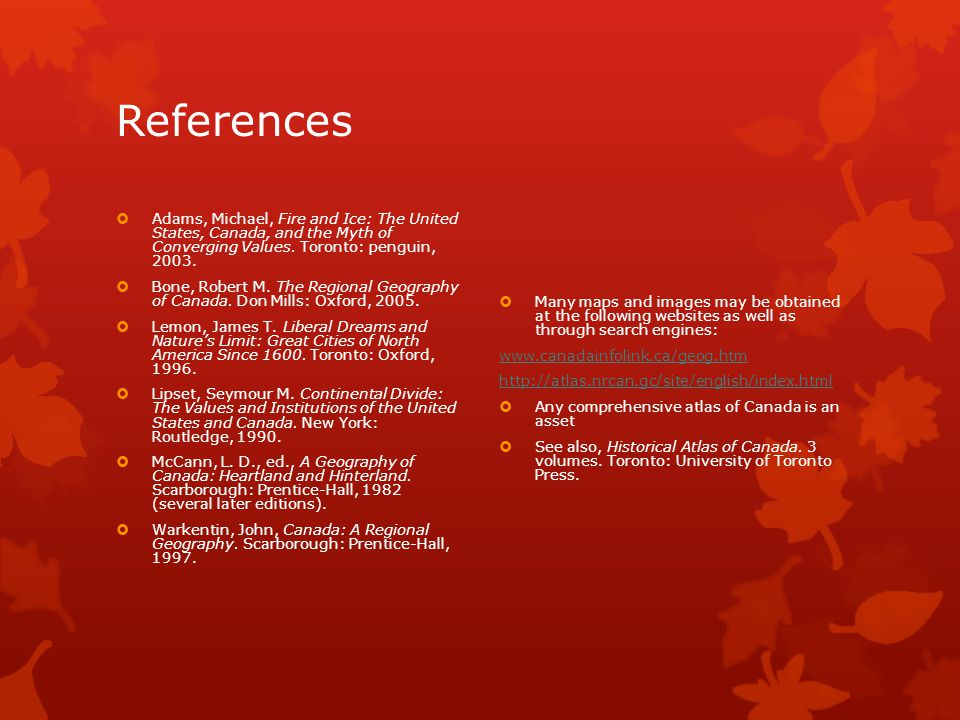 References  Adams, Michael, Fire and Ice: The United States, Canada, and the Myth of Converging Values.