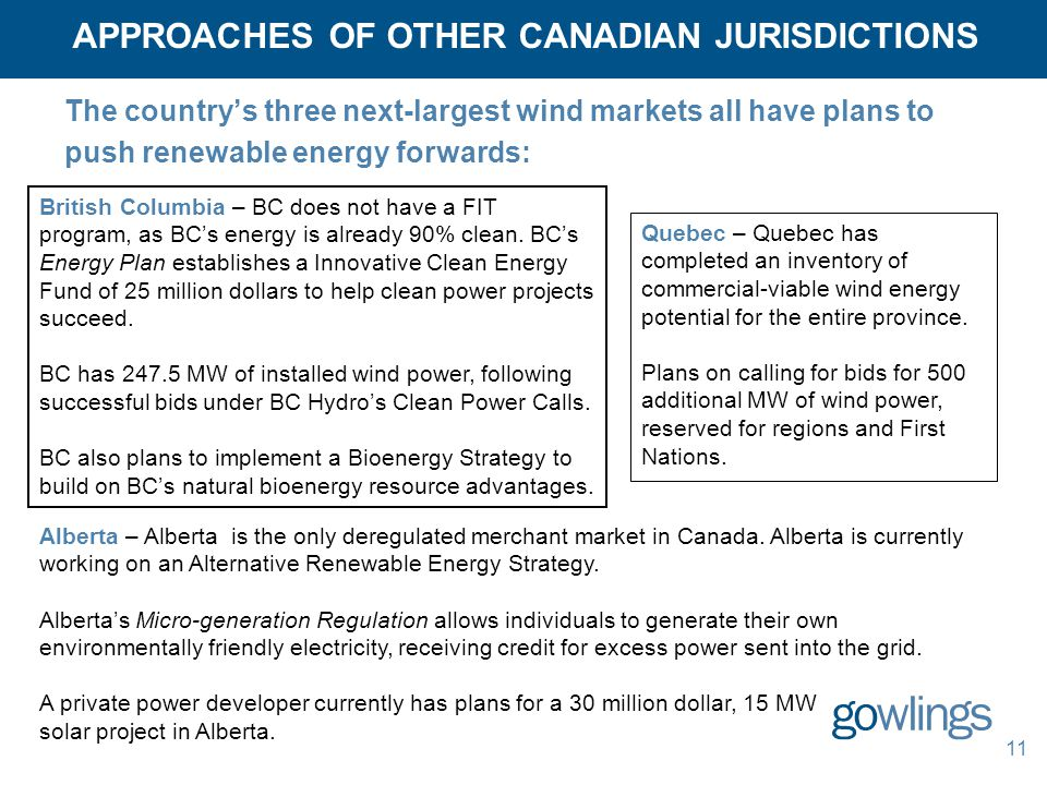 APPROACHES OF OTHER CANADIAN JURISDICTIONS The country's three next-largest wind markets all have plans to push renewable energy forwards: 11 British Columbia – BC does not have a FIT program, as BC's energy is already 90% clean.