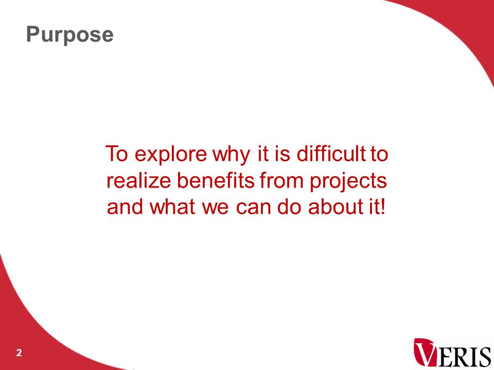 Purpose 2 To explore why it is difficult to realize benefits from projects and what we can do about it!