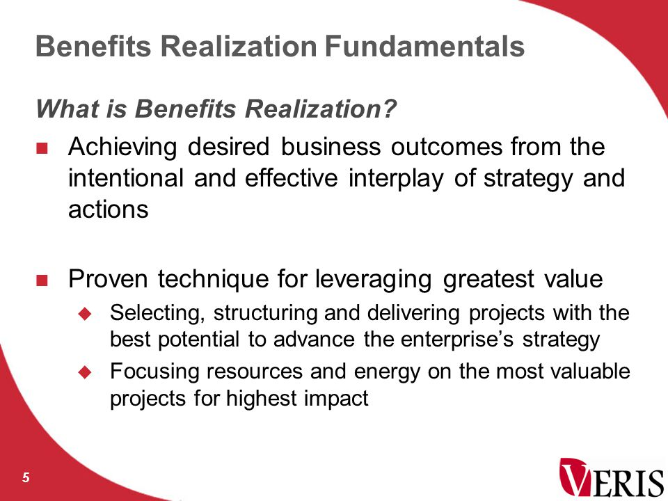 Benefits Realization Fundamentals 6 Client Right Things Right Way Getting Done Getting Results Are we doing the Right Things.