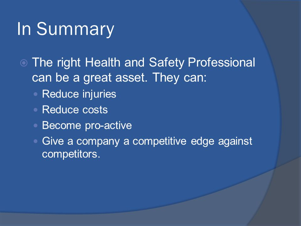 In Summary  The right Health and Safety Professional can be a great asset.