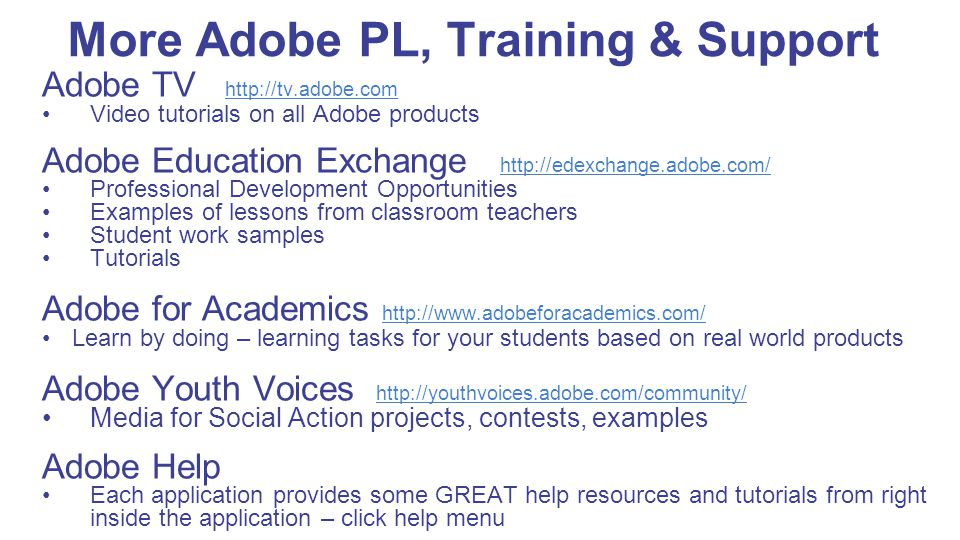 More Adobe PL, Training & Support Adobe TV http://tv.adobe.com http://tv.adobe.com Video tutorials on all Adobe products Adobe Education Exchange http