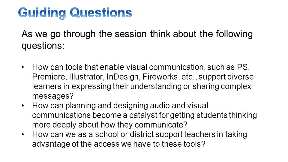 As we go through the session think about the following questions: How can tools that enable visual communication, such as PS, Premiere, Illustrator, I