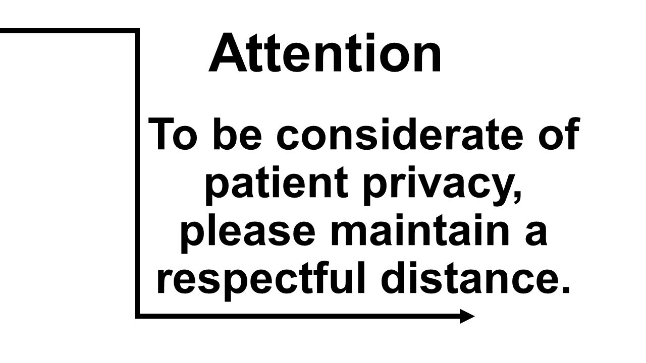 Attention To be considerate of patient privacy, please maintain a respectful distance.