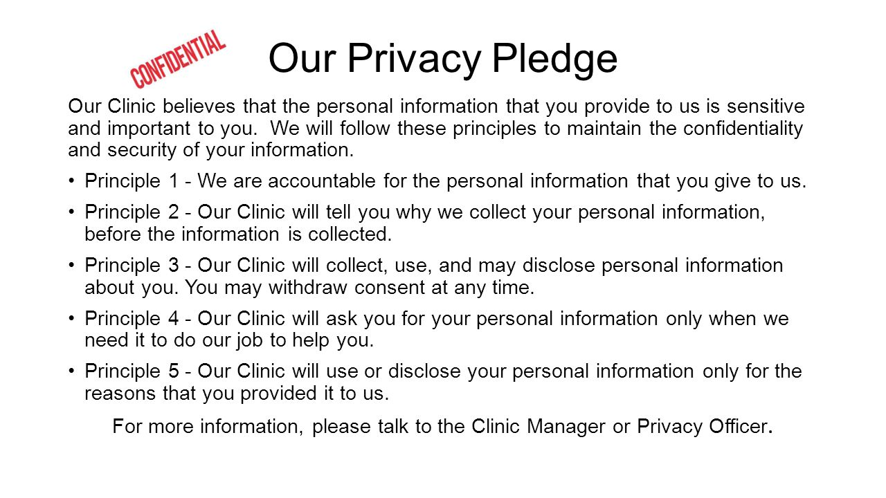 Our Privacy Pledge Our Clinic believes that the personal information that you provide to us is sensitive and important to you.