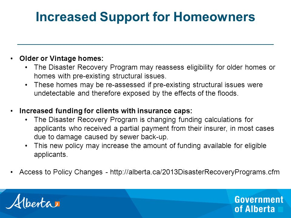 Increased Support for Homeowners Older or Vintage homes: The Disaster Recovery Program may reassess eligibility for older homes or homes with pre-existing structural issues.