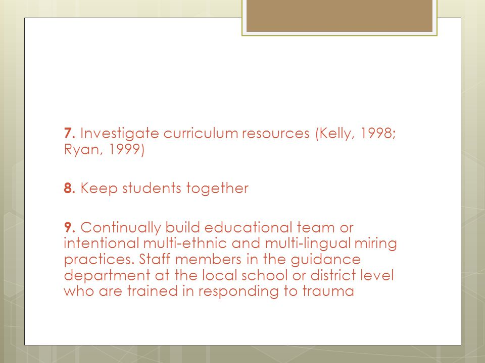 7. Investigate curriculum resources (Kelly, 1998; Ryan, 1999) 8.