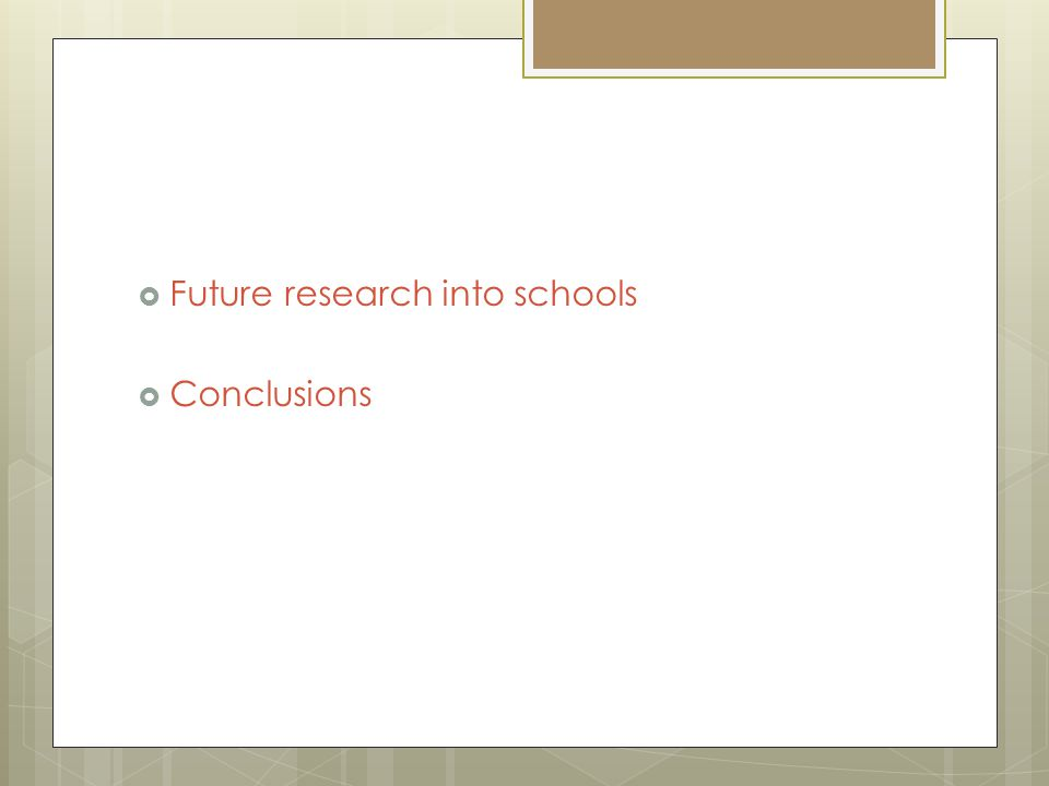  Future research into schools  Conclusions