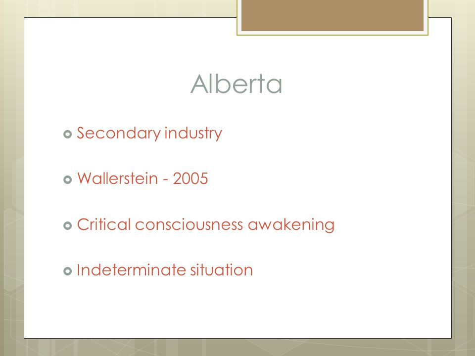 Alberta  Secondary industry  Wallerstein - 2005  Critical consciousness awakening  Indeterminate situation