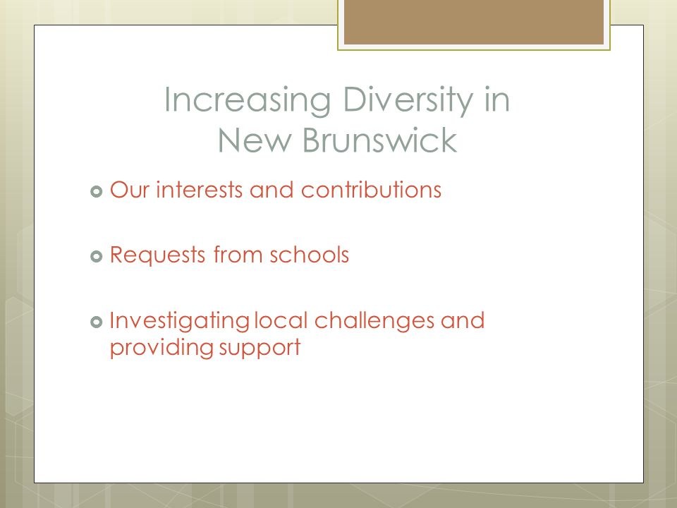 Increasing Diversity in New Brunswick  Our interests and contributions  Requests from schools  Investigating local challenges and providing support