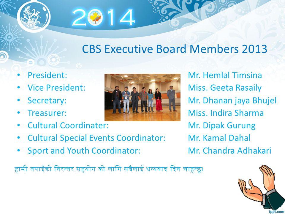 CBS Executive Board Members 2013 President: Mr. Hemlal Timsina Vice President: Miss.