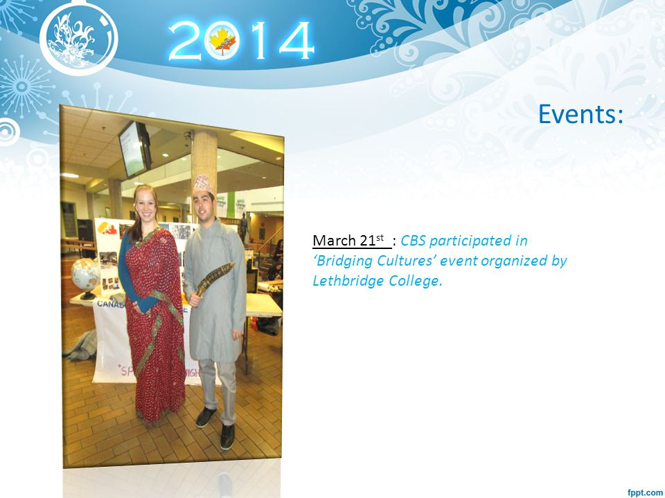 Events: March 21 st : CBS participated in 'Bridging Cultures' event organized by Lethbridge College.