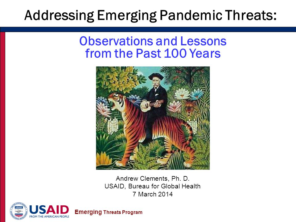 Emerging Threats Program Addressing Emerging Pandemic Threats: Lessons from the Past 10 Years Andrew Clements, Ph.