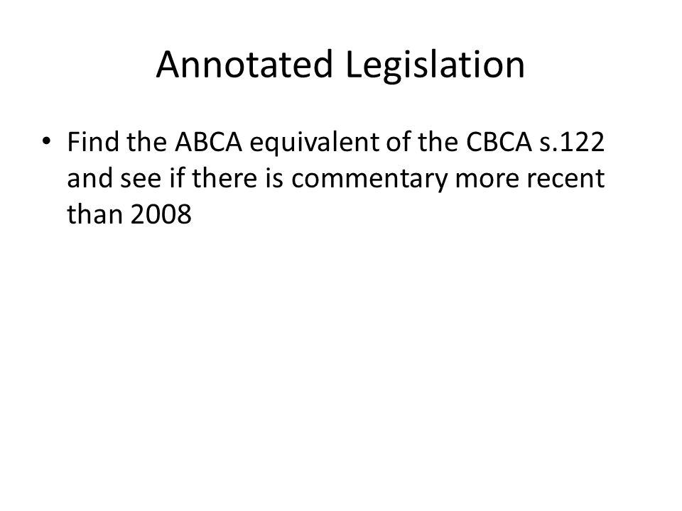 Annotated Legislation Annotated legislation provides context Lots of federal acts are annotated (Criminal Code, Income Tax Act, Business Corporations) Sometimes have a concordance with jurisdictional equivalents
