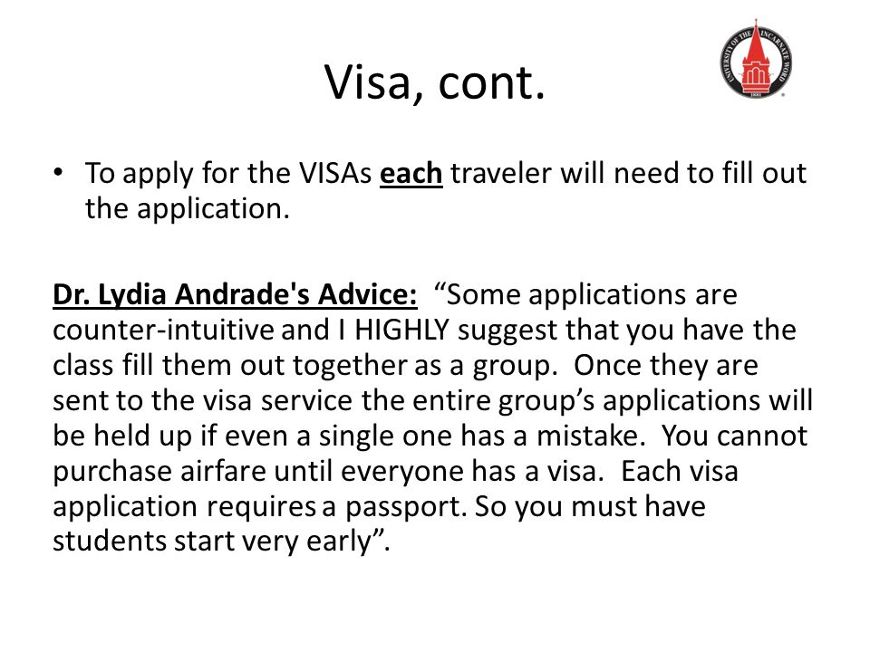 Visa, cont.To apply for the VISAs each traveler will need to fill out the application.