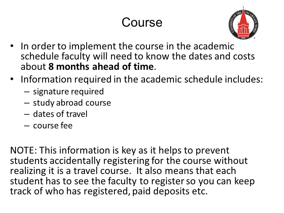 Course In order to implement the course in the academic schedule faculty will need to know the dates and costs about 8 months ahead of time.