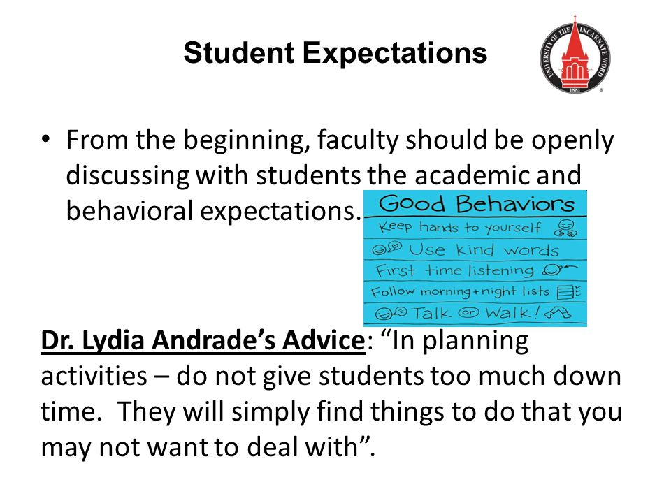 Student Expectations From the beginning, faculty should be openly discussing with students the academic and behavioral expectations.