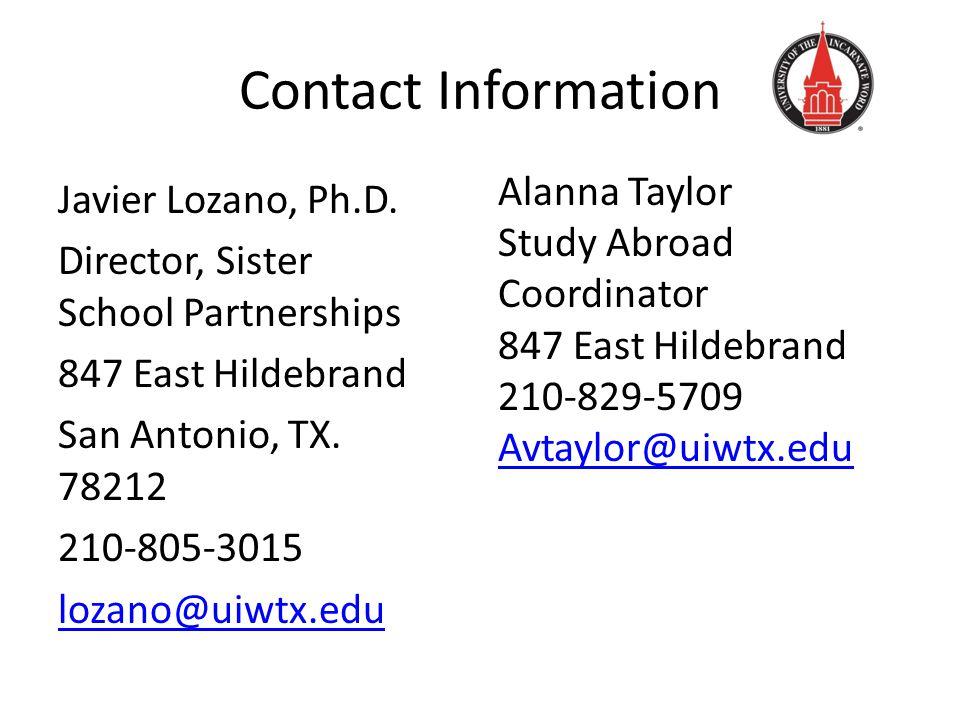 Contact Information Javier Lozano, Ph.D. Director, Sister School Partnerships 847 East Hildebrand San Antonio, TX. 78212 210-805-3015 lozano@uiwtx.edu