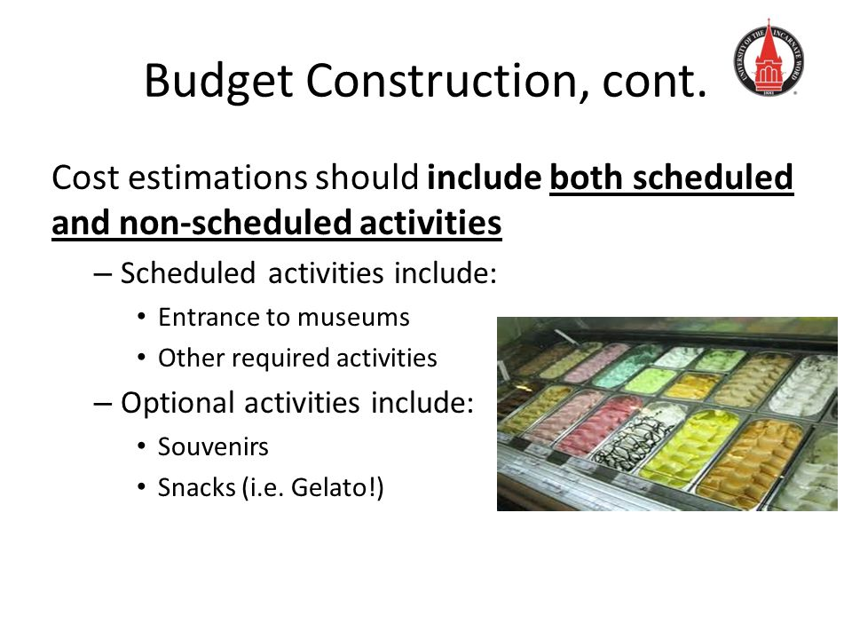 Budget Construction, cont. Cost estimations should include both scheduled and non-scheduled activities – Scheduled activities include: Entrance to mus