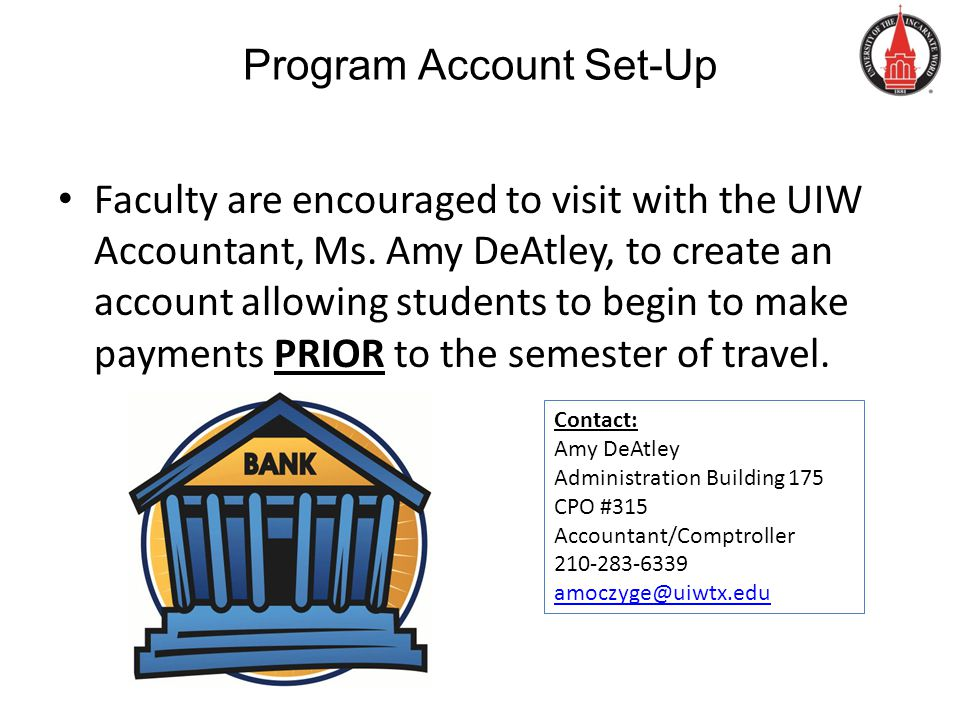 Program Account Set-Up Faculty are encouraged to visit with the UIW Accountant, Ms.