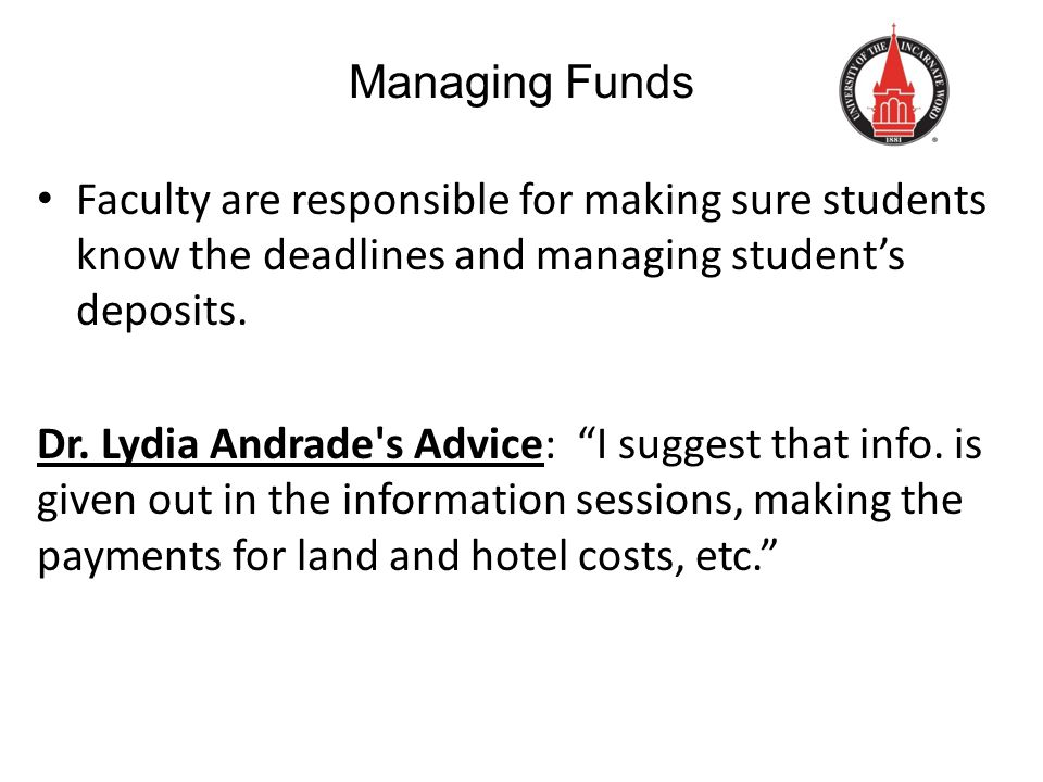 Managing Funds Faculty are responsible for making sure students know the deadlines and managing student's deposits.