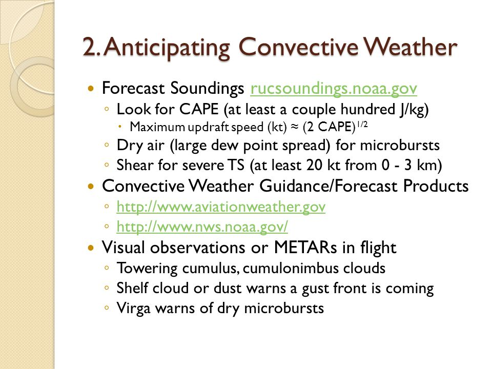 2. Anticipating Convective Weather Forecast Soundings rucsoundings.noaa.govrucsoundings.noaa.gov ◦ Look for CAPE (at least a couple hundred J/kg)  Ma