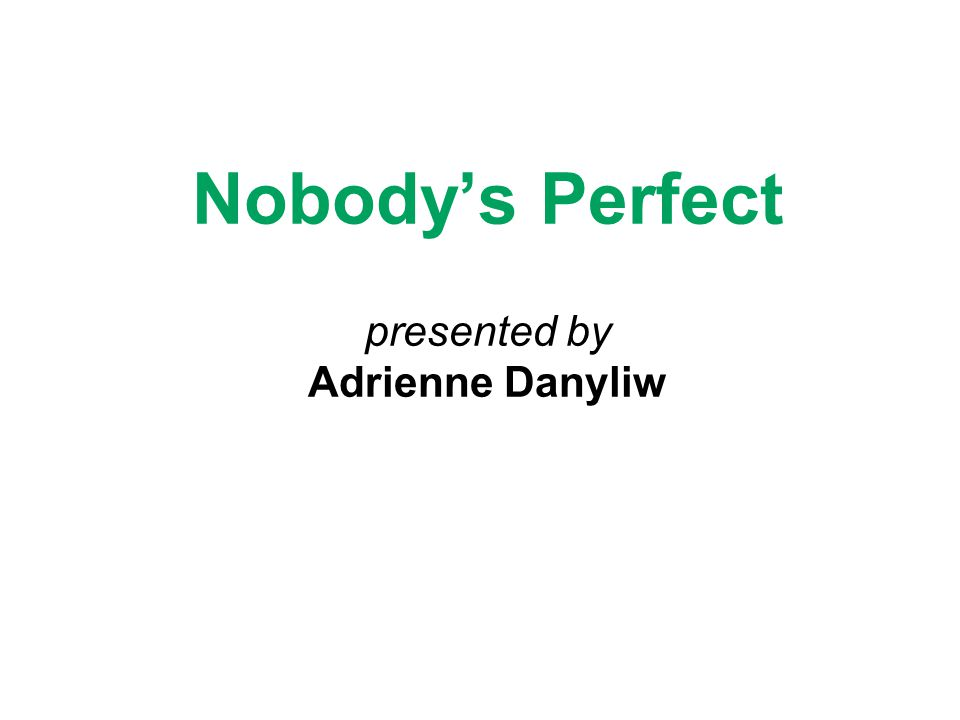 Nobody's Perfect presented by Adrienne Danyliw