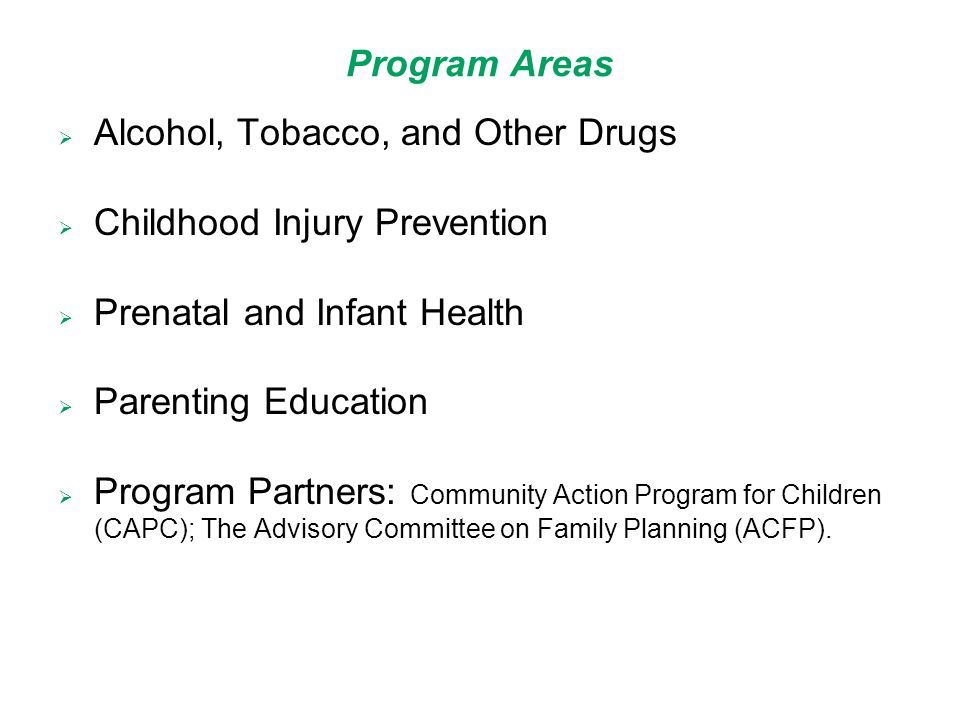 Program Areas  Alcohol, Tobacco, and Other Drugs  Childhood Injury Prevention  Prenatal and Infant Health  Parenting Education  Program Partners: