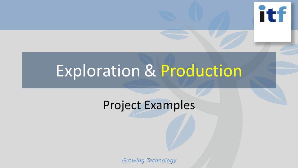 Exploration & Production Project Examples Growing Technology
