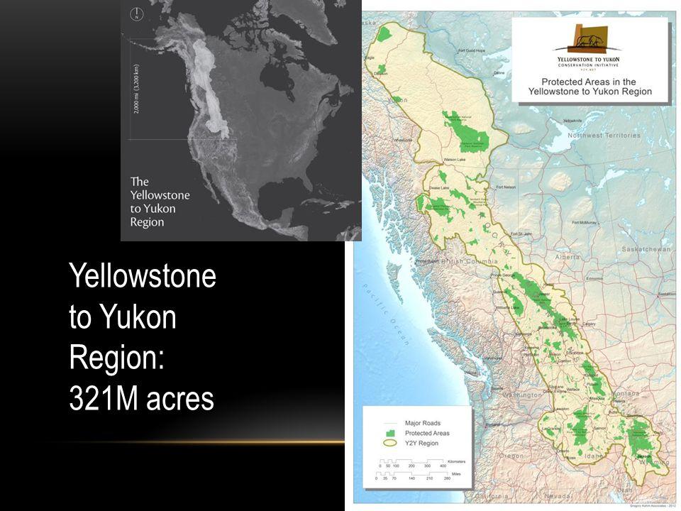 Yellowstone to Yukon Region: 321M acres