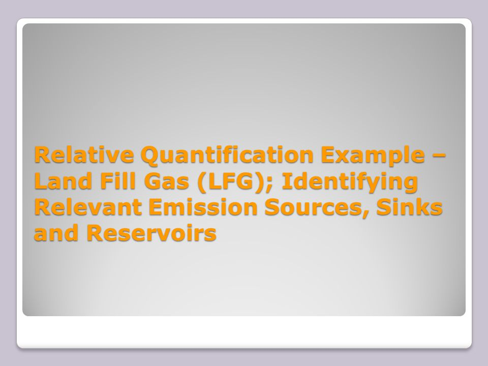 Relative Quantification Example – Land Fill Gas (LFG); Identifying Relevant Emission Sources, Sinks and Reservoirs