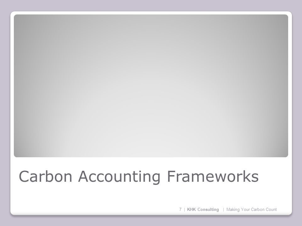 Carbon Accounting Frameworks 7 | KHK Consulting | Making Your Carbon Count