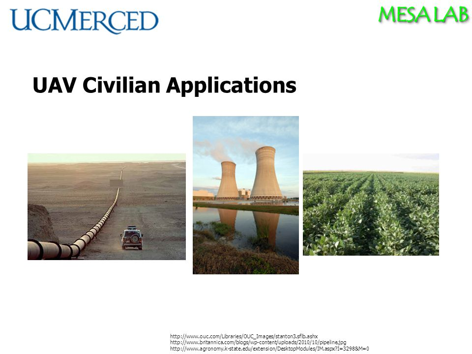 MESA LAB UAV Civilian Applications http://www.ouc.com/Libraries/OUC_Images/stanton3.sflb.ashx http://www.britannica.com/blogs/wp-content/uploads/2010/10/pipeline.jpg http://www.agronomy.k-state.edu/extension/DesktopModules/IM.aspx I=3298&M=0