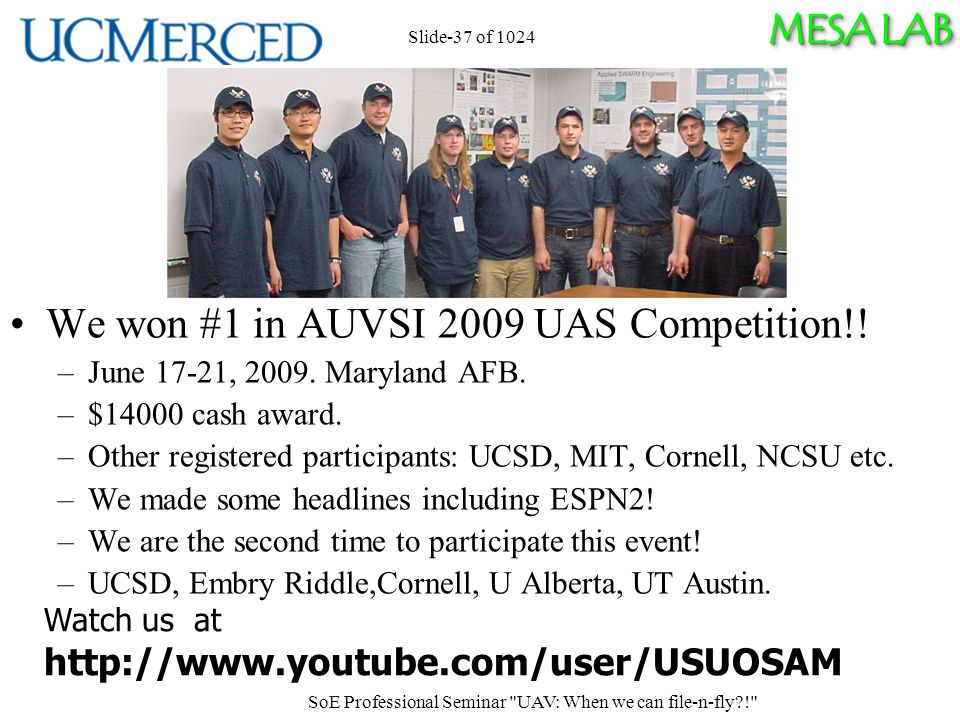 MESA LAB Slide-37 of 1024 We won #1 in AUVSI 2009 UAS Competition!.