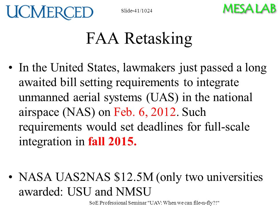 MESA LAB FAA Retasking In the United States, lawmakers just passed a long awaited bill setting requirements to integrate unmanned aerial systems (UAS) in the national airspace (NAS) on Feb.