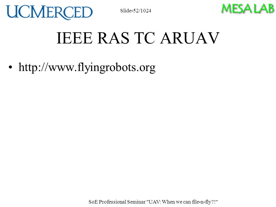 MESA LAB IEEE RAS TC ARUAV http://www.flyingrobots.org SoE Professional Seminar UAV: When we can file-n-fly ! Slide-52/1024
