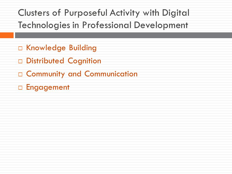 Clusters of Purposeful Activity with Digital Technologies in Professional Development  Knowledge Building  Distributed Cognition  Community and Communication  Engagement
