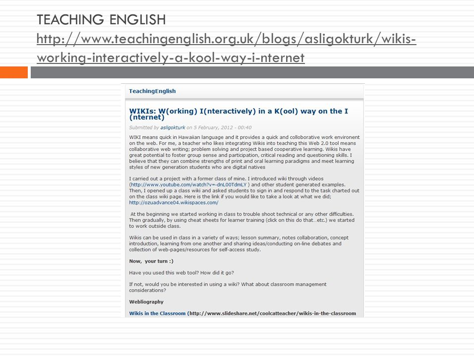 TEACHING ENGLISH http://www.teachingenglish.org.uk/blogs/asligokturk/wikis- working-interactively-a-kool-way-i-nternet http://www.teachingenglish.org.uk/blogs/asligokturk/wikis- working-interactively-a-kool-way-i-nternet