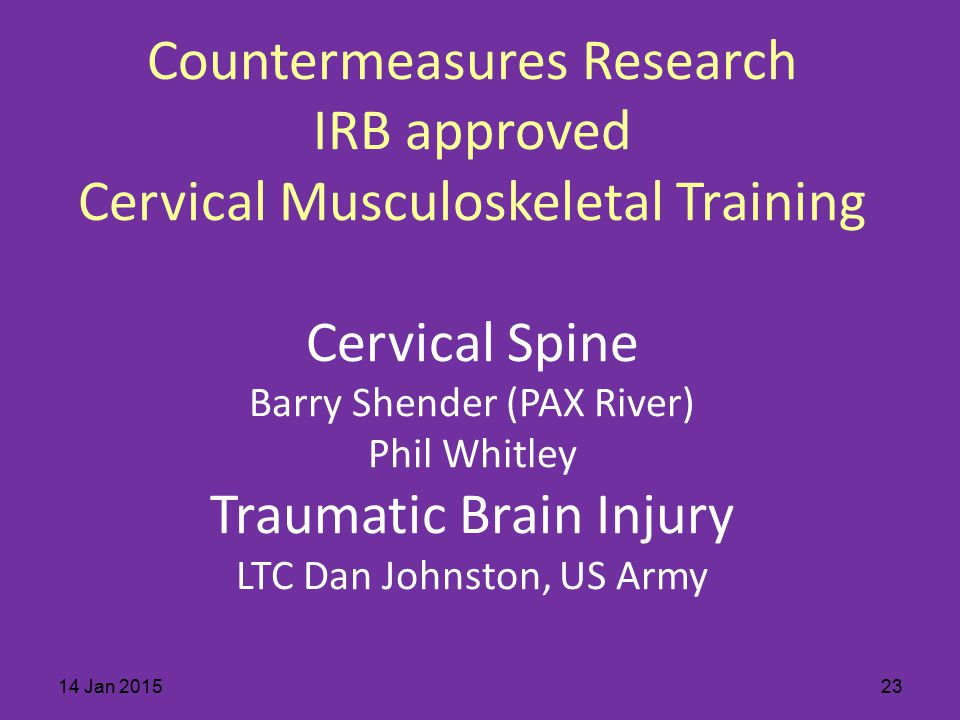 Countermeasures Research IRB approved Cervical Musculoskeletal Training Cervical Spine Barry Shender (PAX River) Phil Whitley Traumatic Brain Injury L