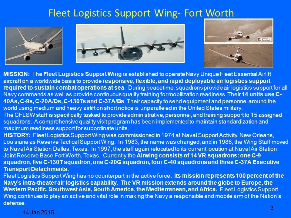 Fleet Logistics Support Wing- Fort Worth 14 Jan 2015 3 MISSION: The Fleet Logistics Support Wing is established to operate Navy Unique Fleet Essential