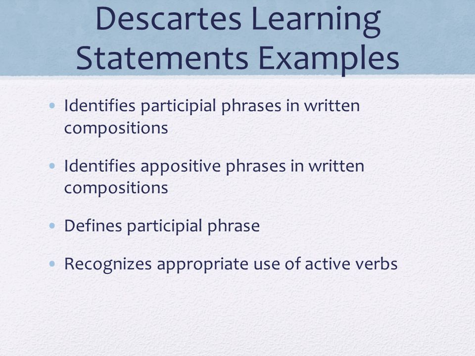 Descartes Learning Statements Examples Identifies participial phrases in written compositions Identifies appositive phrases in written compositions De