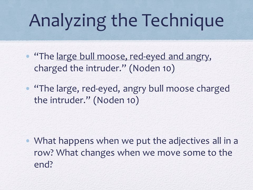 """Analyzing the Technique """"The large bull moose, red-eyed and angry, charged the intruder."""" (Noden 10) """"The large, red-eyed, angry bull moose charged th"""