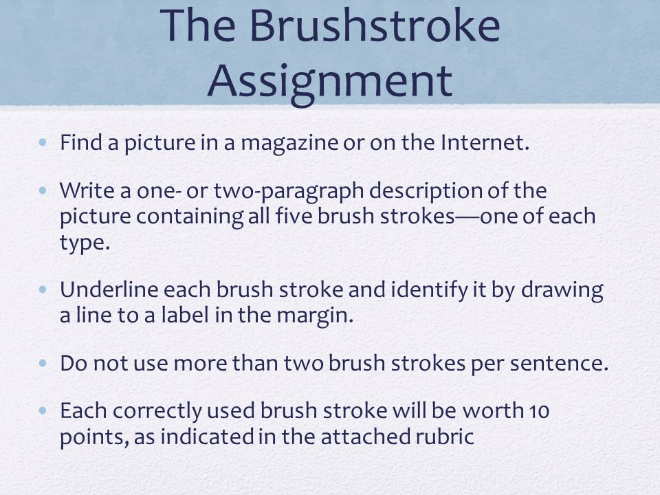 The Brushstroke Assignment Find a picture in a magazine or on the Internet. Write a one- or two-paragraph description of the picture containing all fi