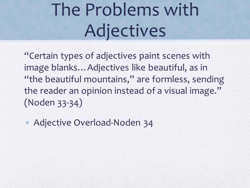 """The Problems with Adjectives """"Certain types of adjectives paint scenes with image blanks…Adjectives like beautiful, as in """"the beautiful mountains,"""" a"""