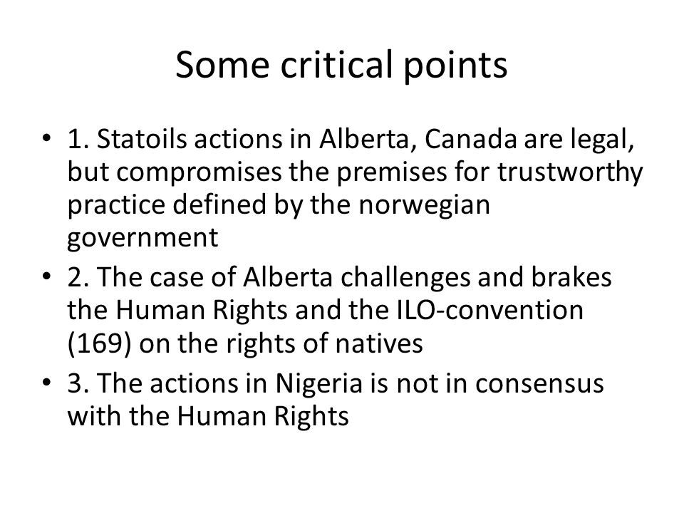 Some critical points 1. Statoils actions in Alberta, Canada are legal, but compromises the premises for trustworthy practice defined by the norwegian
