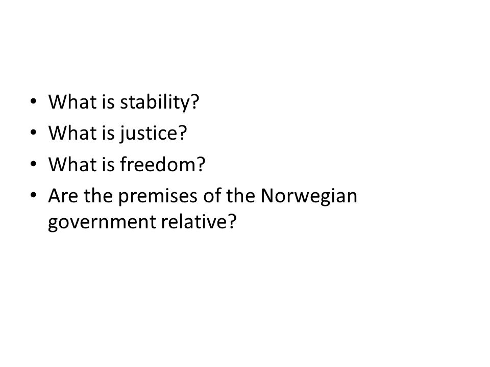 What is stability? What is justice? What is freedom? Are the premises of the Norwegian government relative?