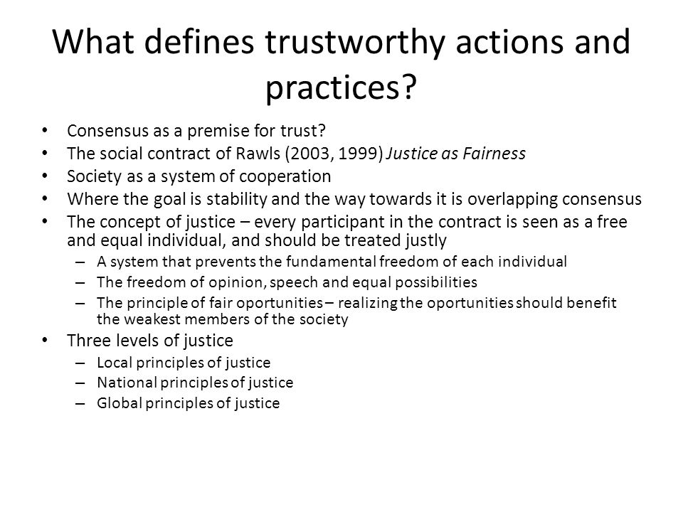 What defines trustworthy actions and practices? Consensus as a premise for trust? The social contract of Rawls (2003, 1999) Justice as Fairness Societ