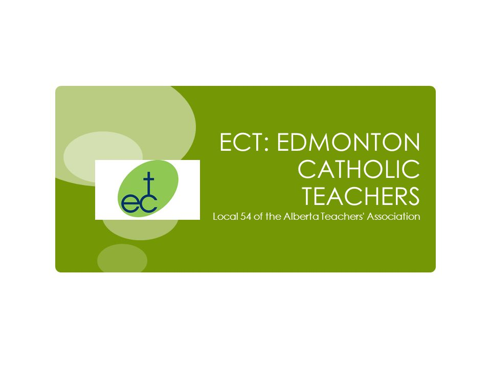 ECT: EDMONTON CATHOLIC TEACHERS Local 54 of the Alberta Teachers Association
